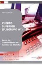 CUERPO SUPERIOR (SUBGRUPO A1) JUNTA DE COMUNIDADES DE CASTILLA-LA MANCHA. TEST COMUN