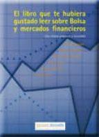 el libro que te hubiera gustado leer sobre bolsa y mercados finan cieros: una vision practica y accesible-alvaro laorden-enrique hernandez-9788499461526