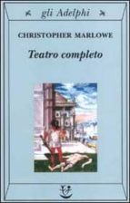 teatro completo, la tragedia di didone, regina di cartagine   la prima parte di tamerlano il grande   la seconda parte di tamerlano il grande   l  ebreo di malta christopher marlowe 9788845916526