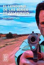 el lenguaje de las series de televisión (ebook)-luis garcia fanlo-9789502328126