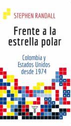 frente a la estrella polar: colombia y estados unidos desde 1974 (ebook)-stephen james randall-9789589219126