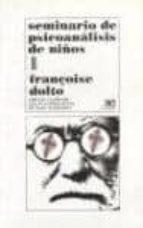 seminario de psicoanalisis de niños (t. i) (7ª ed.) françoise dolto 9789682320026
