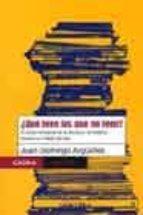 ¿que leen los que no leen?: el poder inmaterial de la literatura, la tradicion literaria y el habito de leer-juan domingo argüelles-9789688535226