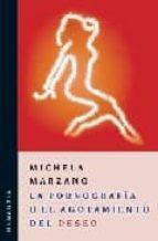 la pornografia o el agotamiento del deseo michela marzano 9789875000926