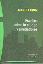 escritos sobre la ciudad y alrededores manuel cruz 9789875745926