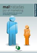 maltratadas por el marketing : hacia un marketing inclusivo de mujeres y hombres (ebook)-alberto pierpaoli-9789879468326