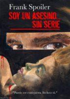soy un asesino... sin serie (ebook)-frank spoiler-9781494338336