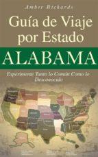 alabama - guía de viaje por estado experimente tanto lo común como lo desconocido (ebook)-amber richards-9781507105436