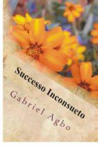 successo inconsueto (ebook)-gabriel agbo-9781547511136