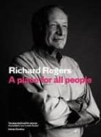 a place for all people: life, architecture and the fair society richard rogers richard brown 9781782116936