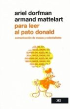 para leer al pato donald: comunicacion de masas y colonialismo-ariel dorfman-armand mattelart-9786070302336