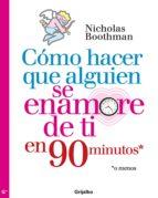 cómo hacer que alguien se enamore de ti en noventa minutos o menos (ebook)-nicholas boothman-9786073110136