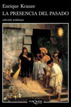 la presencia del pasado (ebook)-enrique krauze-9786074215236