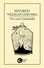 El libro de Tres veces gatatumba autor EDUARDO VILLEGAS GUEVARA DOC!