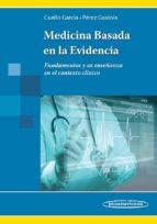 medicina basada en la evidencia. fundamentos y su enseñanza en el contexto clínico 1ª ed 9786079356736