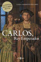 carlos, rey emperador (ebook)-laura sarmiento-9788401016936