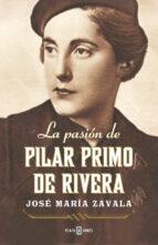 El libro de La pasion de pilar primo de rivera autor JOSE MARIA ZAVALA EPUB!