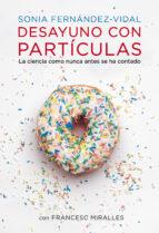 desayuno con particulas-sonia fernandez-vidal-francesc miralles-9788401348136