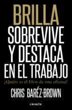 brilla. sobrevive y destaca en el trabajo (ebook)-chris barez-brown-9788415431336