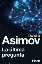 la última pregunta (flash) (ebook)-isaac asimov-9788415597636