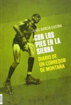 con los pies en la sierra: diario de un corredor de montaña-raul garcia castan-9788415797036