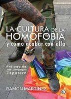 la cultura de la homofobia y como acabar con ella ramon martinez 9788416491636