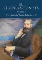 el regeneracionista (3ª parte) (ebook)-antonio valdés palacio-9788416496136