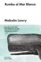 rumbo al mar blanco-malcolm lowry-9788416665136