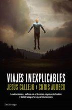 viajes inexplicables-chris aubeck-jesus callejo-9788416694136