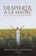 despierta a la madre que falta en tu interior (ebook)-katia pinal-dittrich-9788416937936