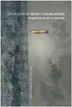 la musica de benet casablancas: arquitecturas de la emocion 9788417088736