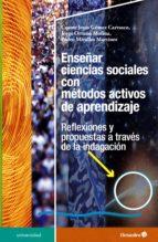 enseñar ciencias sociales con metodos activos de aprendizaje: reflexiones y propuestas a traves de la indagacion-cosme jesus gomez carrasco-jorge ortuño molina-9788417219536