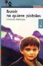 asmir no quiere pistolas (2ª ed.) christobel mattingley 9788420449036