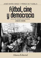 El libro de Futbol, cine y democracia autor JOSE MARIA BAEZ PEREZ DE TUDELA DOC!