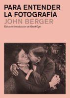 para entender la fotografía (ebook)-john berger-9788425227936