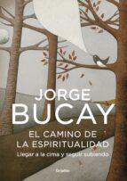 el camino de la espiritualidad: llegar a la cima y seguir subiend o-jorge bucay-9788425343636