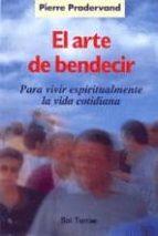 el arte de bendecir, para vivir espiritualmente la vida cotidiana-pierre pradervand-9788429313536