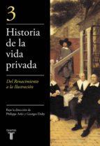 historia de la vida privada (iii): del renacimiento a la ilustrac ion george duby philippe aries 9788430604036