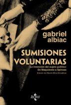 sumisiones voluntarias: la invencion del sujeto politico: de maqu iavelo a spinoza-gabriel albiac-9788430952236