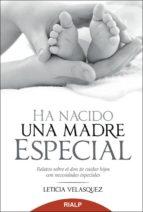 ha nacido una madre especial: relatos sobre el don de cuidar hijo s con necesidades especiales-leticia velasquez-9788432143236