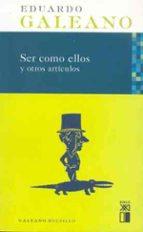 ser como ellos y otros articulos (4ª ed.)-eduardo galeano-9788432312236