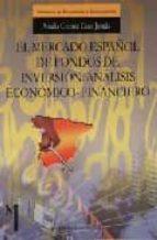 El libro de El mercado español de fondos de inversion: analisis economico-fin anciero autor AMALIA CRISTINA CASAS JURADO EPUB!