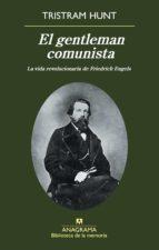 el gentleman comunista: la vida revolucionaria de friedrich engel s tristam hunt 9788433907936