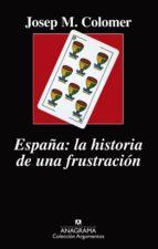 españa: la historia de una frustracion-josep maria colomer-9788433964236