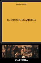el español de america john m. lipski 9788437614236