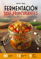 fermentacion para principiantes: guia paso a paso sobre fermentacion y alimentos probioticos-9788441436336