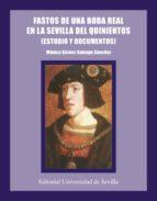 fastos de una boda real en la sevilla del quinientos: estudio y d ocumentos monica gomez salvago sanchez 9788447204236