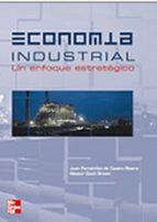 (i.b.d.) economia industrial: un enfoque estrategico juan fernandez de castro rivera nestor duch brown 9788448138936