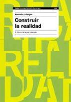 construir la realidad: el futuro de la psicoterapia kenneth j. gergen 9788449318436