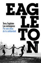 los extranjeros: por una etica de la solidaridad terry eagleton 9788449323836